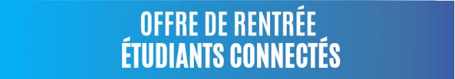 OFFRE DE RENTRÉE ÉTUDIANTS CONNECTÉS